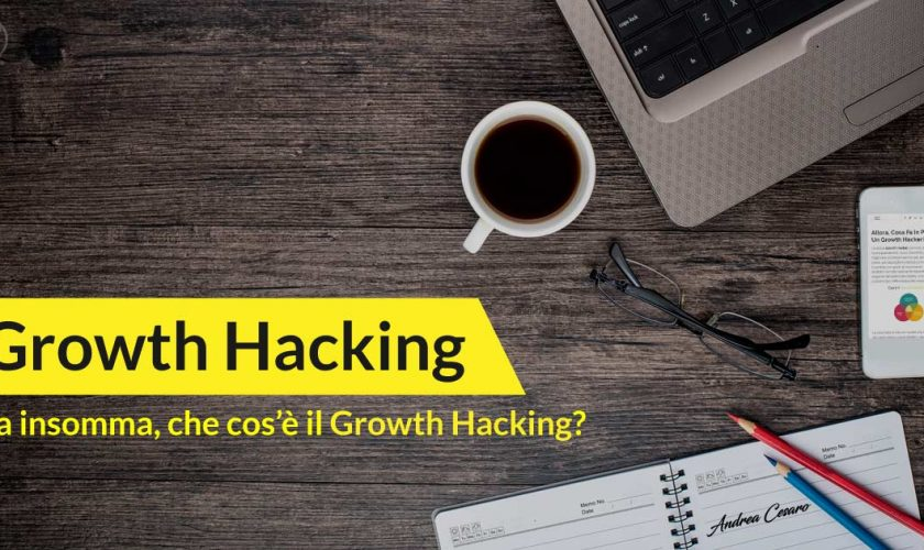 Cos'è il Growth Hacking Andrea Cesaro